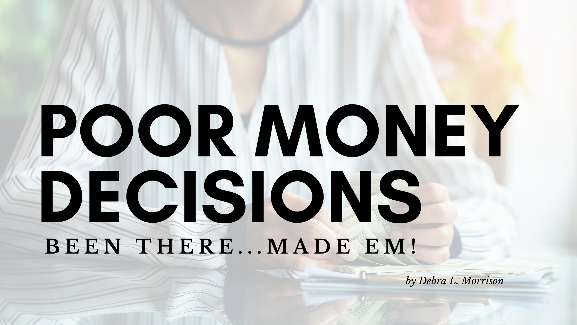 Poor Money Decisions – Been there…made 'em!